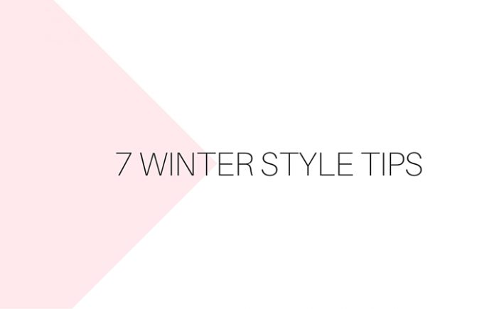 7 WINTER STYLE TIPS