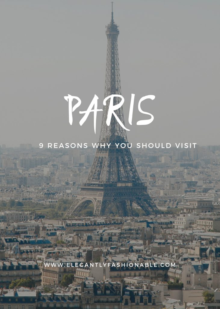 9 Reasons Why You Should Visit Paris